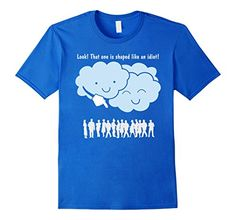 Funny Clouds Mocks Human Formation Shapes T-Shirt. Usually people often see clouds look like things, taking the formation of different shapes. But here we see the clouds making fun of the human shapes. Look! That one is shaped like an idiot! 100% Cotton Imported Machine wash cold with like colors, dry low heat Funny Design Illustration Shirt Cloud Shapes mocking people Tees, Look! That one is shaped like an idiot! Lightweight, Classic fit, Double-needle sleeve and bottom hem