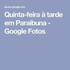 Quinta-feira à tarde em Paraibuna - Google Fotos