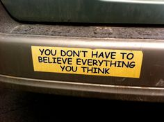 Image result for you don't have to believe everything you think bumper sticker