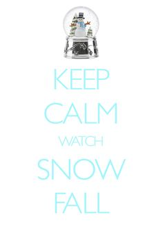 keep calm watch snow fall / Created with Keep Calm and Carry On for iOS #keepcalm #snowglobe