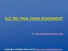 Lay your hands on the best exam help available online. Connect to learned professionals from different field including Finance, Economics and Accounting Homework, and university of phoenix discussion questions. http://www.StudenteHelp.com/ also provide UOP ECO 365 final exam and Entire Course question with answers.