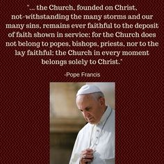 Pope Francis quote. The one true Church founded by Christ is the Catholic Church.