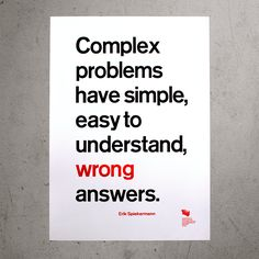 """Poster """"Complex problems have simple, easy to understand, wrong answers. – Erik Spiekermann"""""""