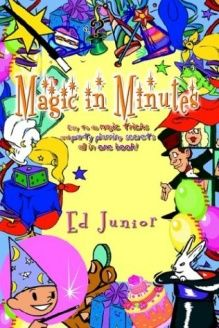 Magic in Minutes  Easy to do magic tricks and party planning secrets all in one book!, 978-1410718174, Ed Junior, AuthorHouse