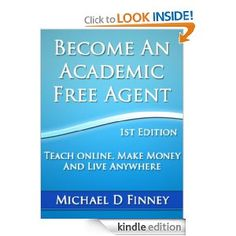 Become an Academic Free Agent: Teach Online, Make Money, and Live Anywhere [Kindle Edition]