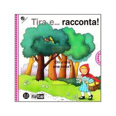 Tira e … racconta, La coccinella, Milano, 2008, raccoglie le fiabe più conosciute con indovinelli in rima per far apparire i personaggi (streghe, orchi, giganti…) nascosti dietro le finestrelle.  Ogni pagina una fiaba diversa: un bel modo per leggere insieme ai più piccoli.