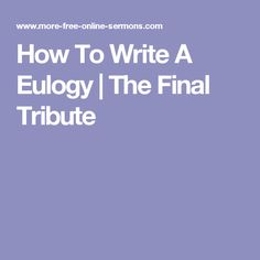 How To Write A Eulogy | The Final Tribute