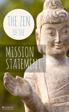 How Not Having a Mission Statement May be Killing Your Brand: The Zen of the Mission Statement  http://dscienceinc.com/zen-mission-statement/   #zen #mission #branding #brandstrategy