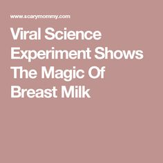 Viral Science Experiment Shows The Magic Of Breast Milk