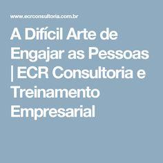 A Difícil Arte de Engajar as Pessoas   ECR Consultoria e Treinamento Empresarial