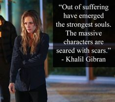 "17 Profound Criminal Minds Quotes That Will Inspire You 2.""Out of suffering have emerged the strongest souls. The massive characters are seared with scars."" Referenced in Season 2, Episode 3 ""The Perfect Storm"""