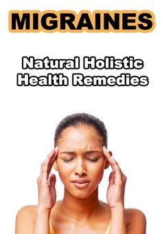 Natural Holistic Health therapies for Migraines