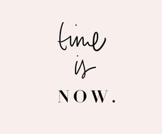 Time Is Now - Inspiration // Quotes