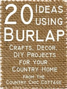 Burlap Home Decor | Burlap Decor and Crafts ~ * THE COUNTRY CHIC COTTAGE (DIY, Home Decor ... by My Legacy