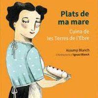 Sant Jordi 2016: Plats de ma mare : cuina de les Terres de l'Ebre / Assump Blanch ; il·lustracions d'Ignasi Blanch