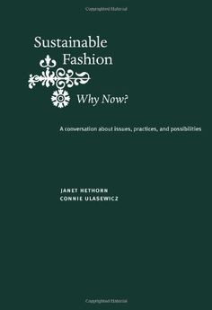 'Sustainable Fashion: Why Now? A Conversation Exploring Issues, Practices and Possibilities' door Janet Hethorn and Connie Ulasewicz. Fashion Quotes, Fashion Books, Business Ethics, I Love Books, Ethical Fashion, How To Introduce Yourself, Sustainable Fashion, African Fashion, Sustainability