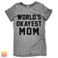 World's Okayest Mom This awesome design is printed on aclassic fitting, ultra-softTri Blend T Shirt. + These Tees are50%Poly/ 25% Cotton / 25% Rayon  + Mi