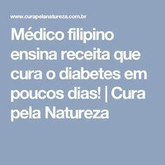 Médico filipino ensina receita que cura o diabetes em poucos dias! | Cura pela Natureza