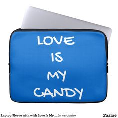 Laptop Sleeve with with Love Is My Candy Message