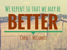 """Sister Carol F. McConkie: """"We repent so that we may be better."""" LDS general conference #ldsconf #lds #quotes"""