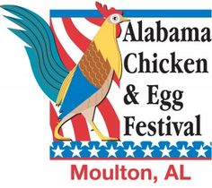 Chicken and Egg Festival Moulton, Al (April) Interactive agricultural experience: food vendors featuring chicken entrees, Live entertainment. Highlights: chicken clucking contest, egg toss, Chicken wing and boiled egg eating contests, agriculture exhibits, antique tractors, quilters, saddle makers, farriers, potters, blacksmith, basket/broom makers, egg roulette competition, live chickens, Motorcycle Chicken Run, Little Chick Pageant, Egg Drop competition and more! www.chickensoncamera.com