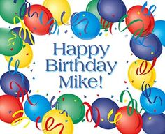 happy birthday mike hope you enjoy your day