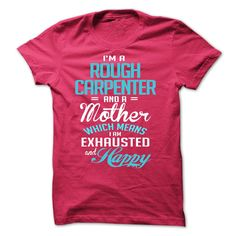 I am a ROUGH CARPENTER and a mother T-Shirts, Hoodies. GET IT ==► Funny Tee Shirts