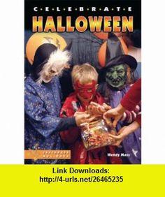 Celebrate Halloween (Celebrate Holidays) (9780766024915) Wendy Mass , ISBN-10: 0766024911  , ISBN-13: 978-0766024915 ,  , tutorials , pdf , ebook , torrent , downloads , rapidshare , filesonic , hotfile , megaupload , fileserve