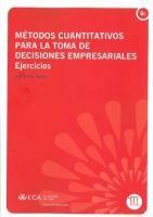 Métodos cuantitativos para la toma de decisiones empresariales : ejercicios / Gabriel Ruiz Garzón Cádiz : Universidad de Cádiz, 2013
