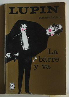 Maurice Leblanc: Lupin, La-barre-y-va, Maurice Leblanc, Barre, Book Covers, Reading, Books, Black Books, Graphic Design, Atelier, Libros