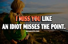 I Miss You Quotes | Misses The Point ~ Rick Quotes