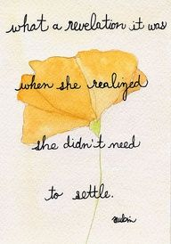 What a revelation it was when she realized she didnt need to settle.