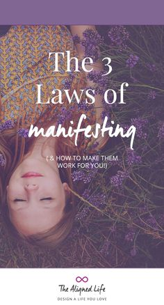 The 3 Laws of Manifesting - (& how to use them!) - The Aligned Life - Law of Attraction