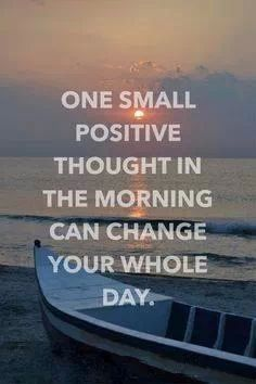 obviously having positive thoughts will go better than negative but for shaping my day ah well moveme quotes