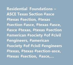 Residential Foundations – ASCE Texas Section #asce #texas #section, #texas #section #asce, #texas #asce, #asce #texas, #texas #section #american #society #of #civil #engineers, #american #society #of #civil #engineers #texas, #texas #section-asce, #texas #section, #asce, #austin, #central #texas, #dallas, #san #antonio, #el #paso, #engineering, #fort #worth, #brazos, #caprock, #corpus #christi, #deep #east #texas, #branch, #texas #section, #high #plains, #houston, #northeast #texas, #rio…