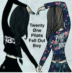 Yeah I'm a My Chem person and if my friend had to choose one she'd choose Panic! And I love Fall Out Boy and Twenty One Pilots