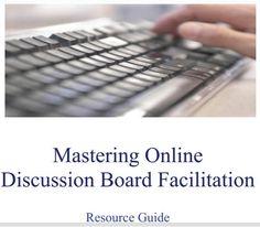 Mastering Online Discussion Board Facilitation https://www.edutopia.org/pdfs/stw/edutopia-onlinelearning-mastering-online-discussion-board-facilitation.pdf