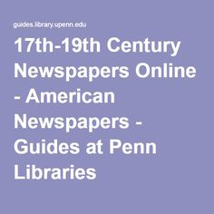 17th-19th Century Newspapers Online - American Newspapers - Guides at Penn Libraries