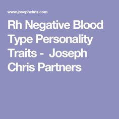 Rh Negative Blood Type Personality Traits - Joseph Chris Partners