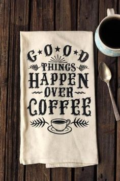 """Good Things Happen Over Coffee"" So much truth. One color (black) non-toxic water based ink printed on a 28"" x 29"" eco-friendly unbleached (natural colored) organic cotton flour sack tea towel."