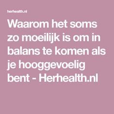 Waarom het soms zo moeilijk is om in balans te komen als je hooggevoelig bent - Herhealth.nl