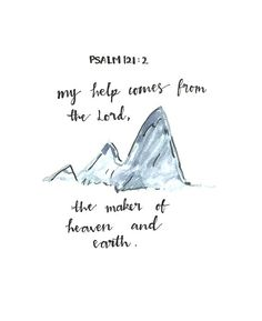 """""""I look up to the mountains. Does my strength come from the mountains? No, my strength comes from God; who made Heaven, and Earth, and the mountains."""""""