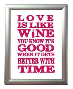 Love is like wine......