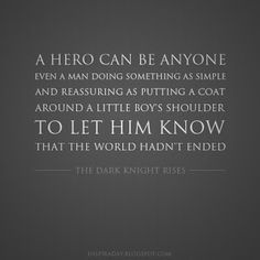 *A Hero Can Be Anyone. Even A Man Doing Something Simple...* - Batman The Dark Knight Quote