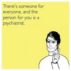 I can think of a few people that need to see a psychiatrist lol. Funny Shit, Haha Funny, Funny Stuff, Funny Work, Funny Quotes, Funny Memes, Jokes, Someecards Funny, Just In Case