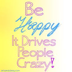 Be_Happy_It_Drives_People_Crazy_5_Things_I_am_grateful_for_this_week_arts_and_classy