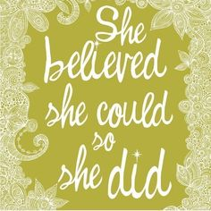 Google Image Result for http://www.simplyblisslife.com/wp-content/uploads/2012/01/She-Believe-Quote.png