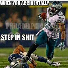 When you step in shit, I lost it in laughter. Funny Football Memes, Funny Nfl, Cowboys Memes, Funny Sports Memes, Nfl Memes, Sports Humor, Football Fans, Go Eagles, Eagles Fans