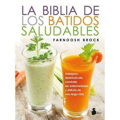 La biblia de los batidos saludables / The Healthy Juicer's Bible