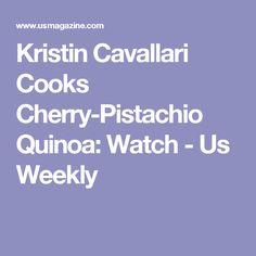 Kristin Cavallari Cooks Cherry-Pistachio Quinoa: Watch - Us Weekly